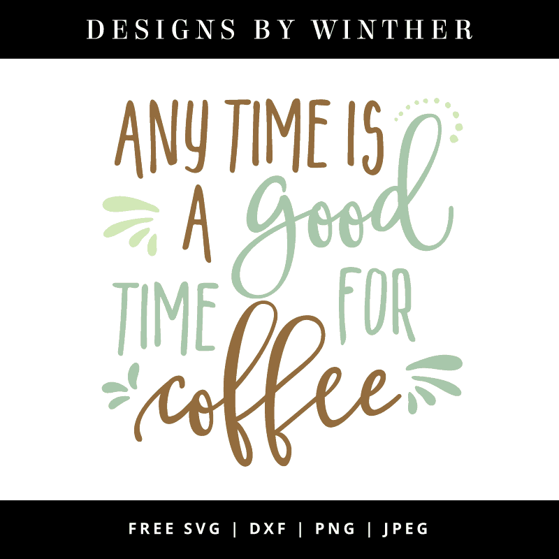Any time is a good time for coffee. Free svg file. Free dxf png & jpeg cut files for silhouette and cricut