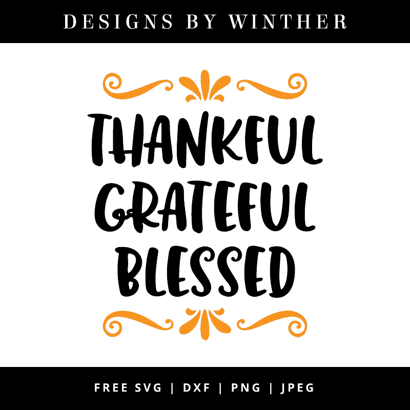 Free thanksgiving svg dxf png & jpeg files. Thankful, grateful, blessed svg file