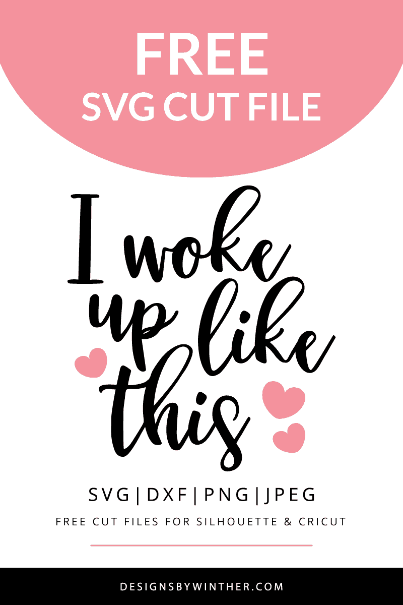 Free svg file. I woke up like this.