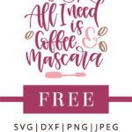 All I need is coffee & mascara svg cut file