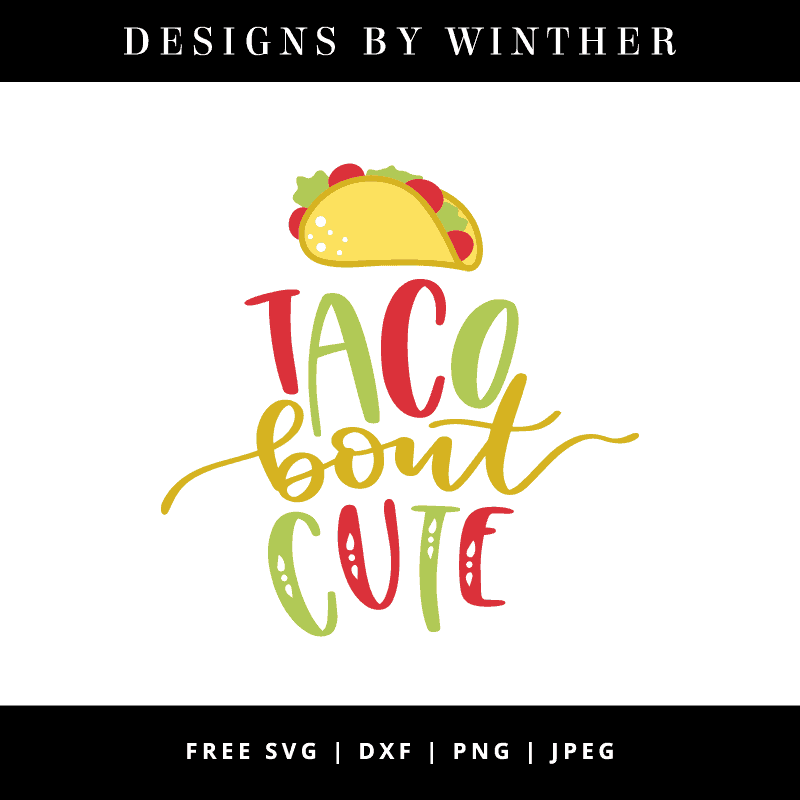 Free Taco Bout Cute Svg Dxf Png Jpeg Designs By Winther