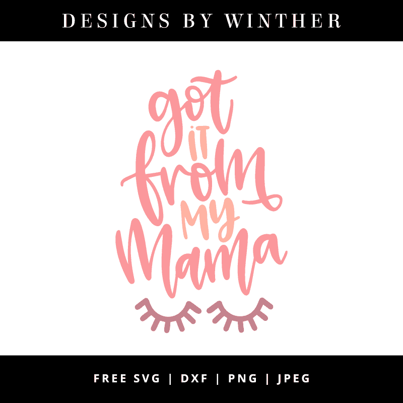 Free Got It From My Mama Svg Dxf Png Jpeg Designs By Winther