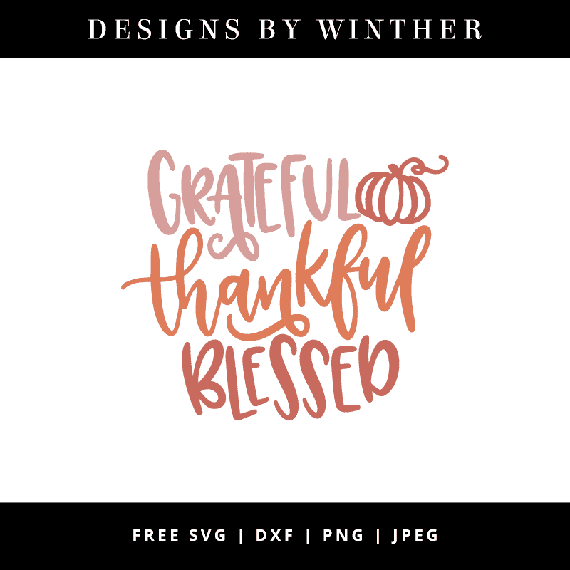 Free Grateful Thankful Blessed Svg Dxf Png Jpeg Designs By Winther